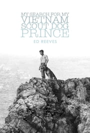 My Search for My Vietnam Scout Dog Prince ebook by Ed Reeves