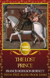 THE LOST PRINCE Classic Novels: New Illustrated [Free Audiobook Links] ebook by Francis Hodgson Burnett