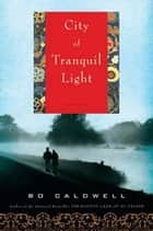 City of Tranquil Light ebook by Bo Caldwell