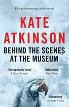 Behind The Scenes At The Museum ebook by Kate Atkinson