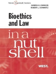 Bioethics and Law in a Nutshell ebook by Sandra Johnson,Robert Schwartz