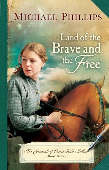 Land of the Brave and the Free (The Journals of Corrie Belle Hollister Book #7) ebook by Michael Phillips