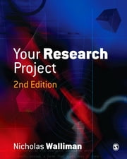 Your Research Project: A Step-by-Step Guide for the First-Time Researcher ebook by Dr Nicholas Walliman