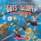 Guts & Glory: World War II audiobook by Ben Thompson
