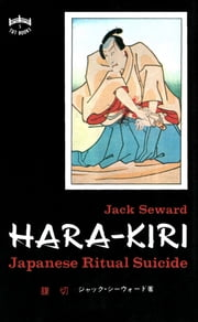 Hara-kiri - Japanese Ritual Suicide ebook by Jack Seward