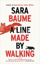 A Line Made by Walking - A Novel ebook by Sara Baume