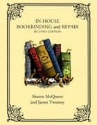 In-House Bookbinding and Repair ebook by Sharon McQueen, James Twomey