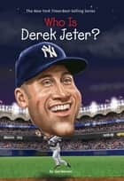 Who Is Derek Jeter? ebook by Gail Herman, Andrew Thomson, Who HQ