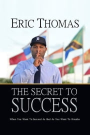 The Secret to Success ebook by Eric Thomas