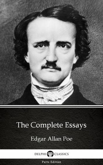 The Complete Essays By Edgar Allan Poe  Delphi Classics  The Complete Essays By Edgar Allan Poe  Delphi Classics Illustrated  Ebook By Edgar Have Someone Write My Business Plan also Business Essay Sample  Essay Science