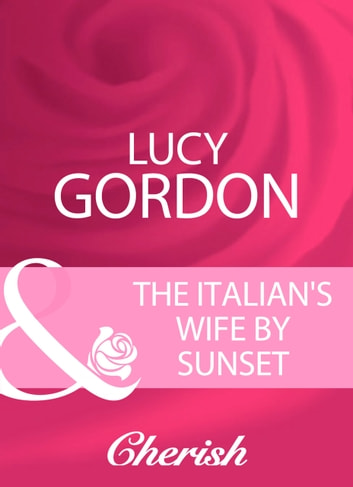 The Italian's Wife By Sunset (Mills & Boon Cherish) ebook by Lucy Gordon