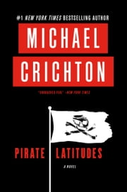Pirate Latitudes - A Novel ebook by Michael Crichton