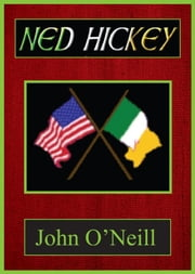 Ned Hickey: A Hero of Two Revolutions ebook by John O'Neill