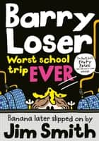 Barry Loser: worst school trip ever! ebook by Jim Smith