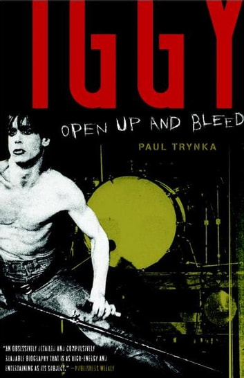 Iggy Pop: Open Up and Bleed ebook by Paul Trynka