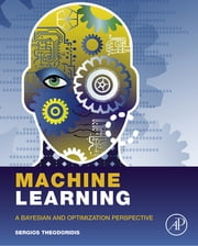 Machine Learning - A Bayesian and Optimization Perspective ebook by Sergios Theodoridis