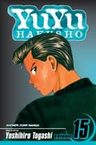 YuYu Hakusho, Vol. 15 - Showdown at the Eleventh Hour ebook by Yoshihiro Togashi, Yoshihiro Togashi