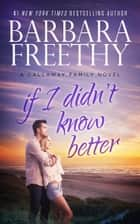 If I Didn't Know Better - Callaway Cousins #1 ebook by Barbara Freethy