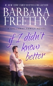 If I Didn't Know Better ebook by Barbara Freethy