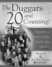 The Duggars: 20 and Counting! - Raising One of America's Largest Families--How the ebook by Jim Bob Duggar, Michelle Duggar