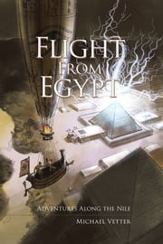 Flight From Egypt - Adventures Along the Nile ebook by Michael Vetter
