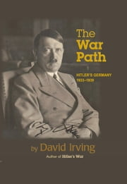 The War Path - Hitler's Germany 1933-1939 ebook by David Irving