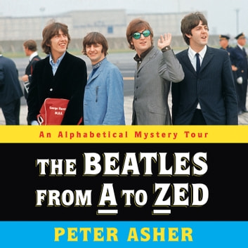 The Beatles from A to Zed - An Alphabetical Mystery Tour livre audio by Peter Asher