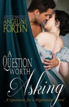 A Question Worth Asking - Questions for a Highlander, #6 ebook by Angeline Fortin