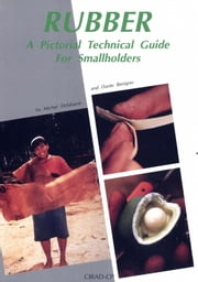 Rubber - A Pictorial Technical Guide for Smallholders ebook by Dante Benigno, Michel Delabarre