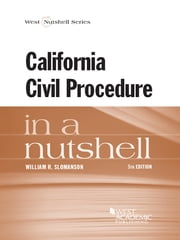California Civil Procedure in a Nutshell, 5th ebook by William Slomanson