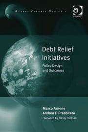 Debt Relief Initiatives - Policy Design and Outcomes ebook by Dr Andrea F Presbitero,Dr Marco Arnone,Professor Michele Fratianni,Professor John J. Kirton,Professor Paolo Savona
