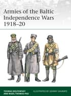 Armies of the Baltic Independence Wars 1918–20 ebook by Nigel Thomas, Toomas Boltowsky, Johnny Shumate