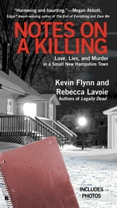 Notes on a Killing - Love, Lies, and Murder in a Small New Hampshire Town ebook by Kevin Flynn,Rebecca Lavoie