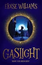 Gaslight ebook by Eloise Williams