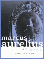 Marcus Aurelius - A Biography ebook by Anthony R Birley
