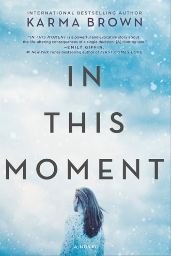 In This Moment - A Novel ebook by Karma Brown