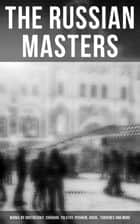 The Russian Masters: Works by Dostoevsky, Chekhov, Tolstoy, Pushkin, Gogol, Turgenev and More - Short Stories, Plays, Essays and Lectures on Russian Novelists ebook by Nicholas Evrèinov, Denis Von Visin, Anton Chekhov,...