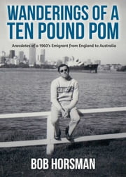 Wanderings of a Ten Pound Pom ebook by Horsman, Bob