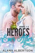 Heroes Ever After - Books 1-3 ebook by Alana Albertson