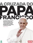 A Cruzada do Papa Francisco ebook by Maurício Horta