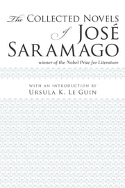 The Collected Novels of José Saramago ebook by Margaret Jull Costa,Giovanni Pontiero,José Saramago,Ursula K. Le Guin