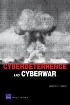 Cyberdeterrence and Cyberwar ebook by Martin C. Libicki
