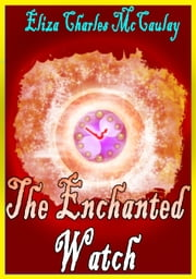 The Enchanted Watch ebook by Eliza Charles McCaulay