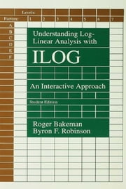 Understanding Log-linear Analysis With Ilog - An Interactive Approach ebook by Roger Bakeman,Byron F. Robinson