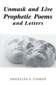 Unmask and Live Prophetic Poems and Letters