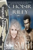 Choisir Riley - Les Guerriers Sarafins Tome 1 ebook by S.E. Smith