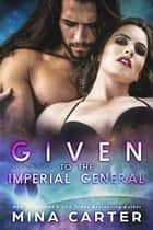 Given to the Imperial General ebook by Mina Carter