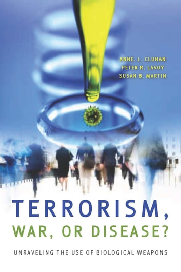 Terrorism, War, or Disease? - Unraveling the Use of Biological Weapons ebook by