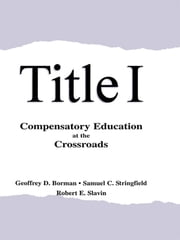 Title I - Compensatory Education at the Crossroads ebook by Geoffrey D. Borman,Samuel C. Stringfield,Robert E. Slavin