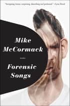 Forensic Songs - Stories ebook by Mike McCormack